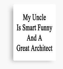 My Uncle Is Smart Funny And A Great Architect Canvas Print