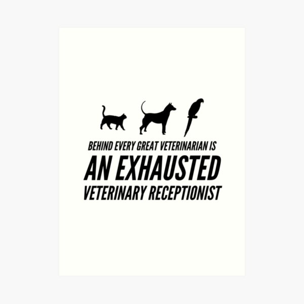 Behind Every Great Veterinarian Is An Exhausted Veterinary Receptionist Art Print