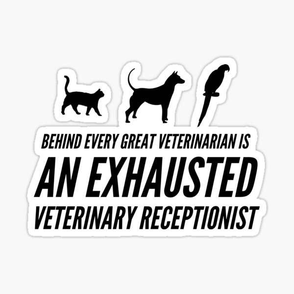 Behind Every Great Veterinarian Is An Exhausted Veterinary Receptionist Sticker