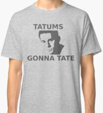 TATUMS GONNA TATE Classic T-Shirt