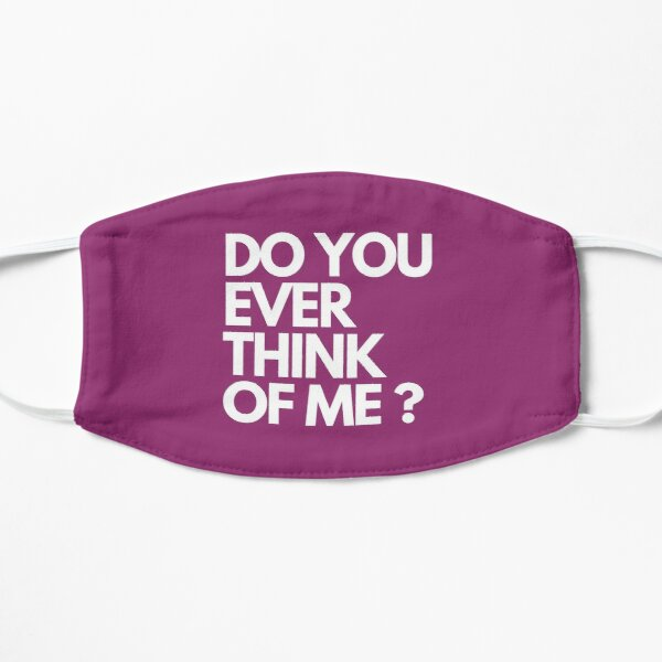 Do you ever think of me? On dark colors. Flat Mask