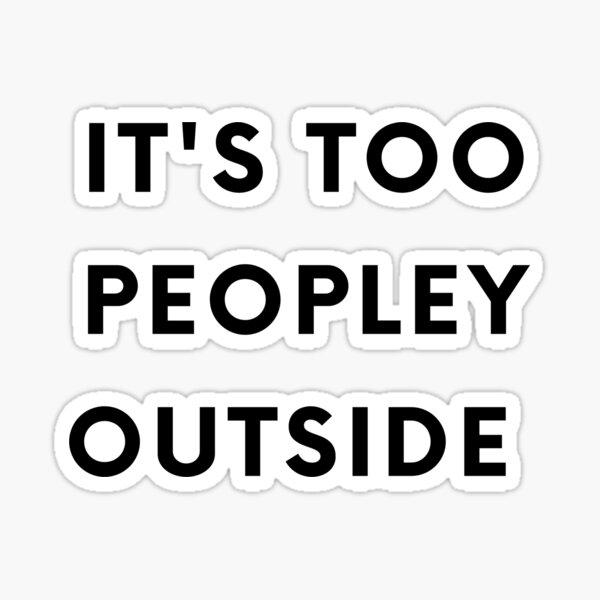 It's to peopley outside  Sticker