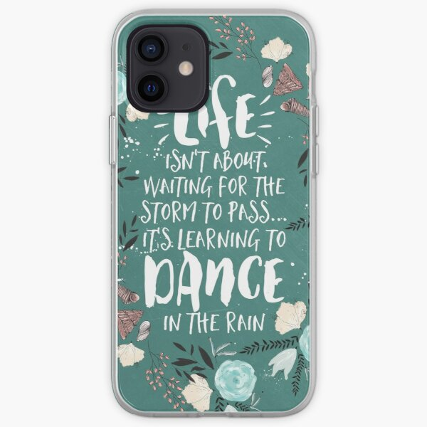Life Isn't About Waiting For The Storm To Pass, It's Learning To Dance in the Rain iPhone Soft Case