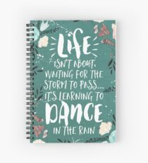 Life Isn't About Waiting For The Storm To Pass, It's Learning To Dance in the Rain Spiral Notebook