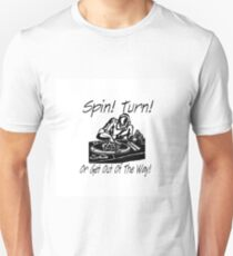 """""""Spin! Turn! Or get out of the way!""""  T-Shirt"""