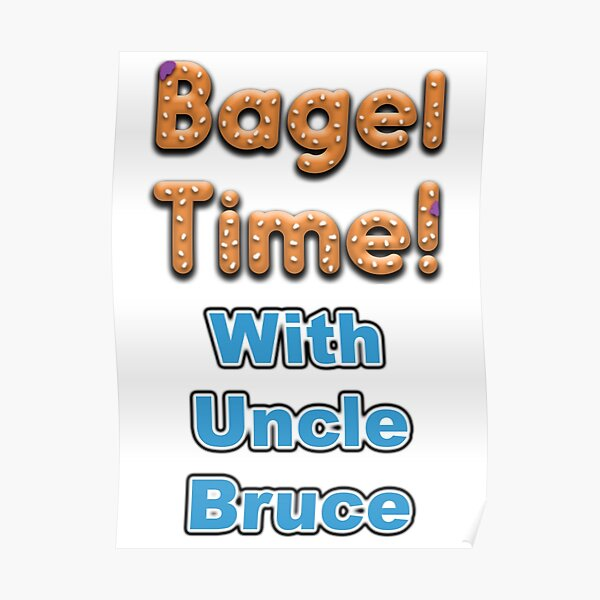 Bagel Time With Uncle Bruce with the transparent background Poster