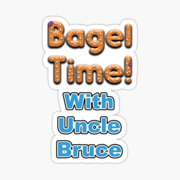 Bagel Time With Uncle Bruce with the transparent background Sticker