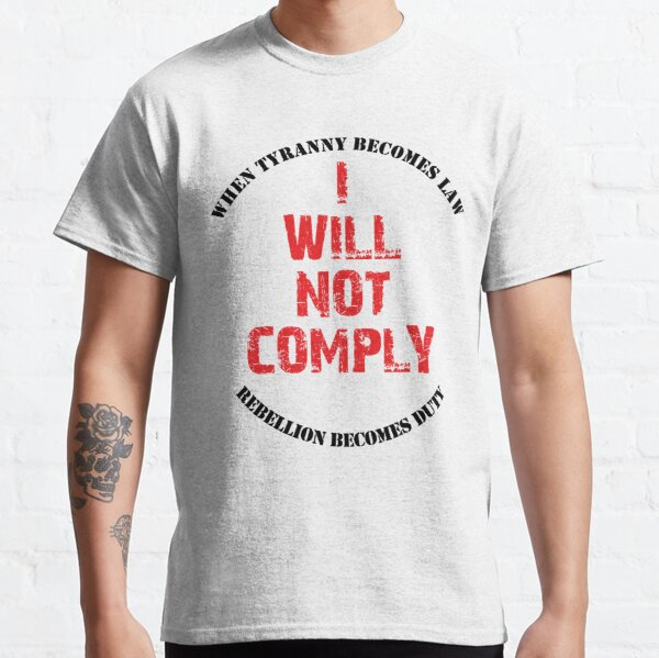 I Will Not Comply Classic T-Shirt