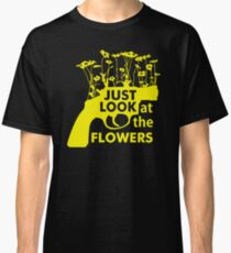 Just Look at the Flowers Classic T-Shirt