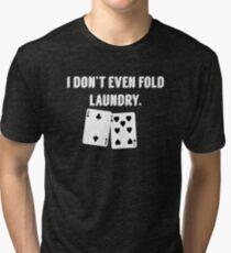 FOLD LAUNDRY FUNNY POKER Tri-blend T-Shirt