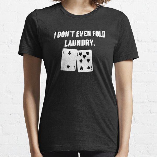 FOLD LAUNDRY FUNNY POKER Essential T-Shirt