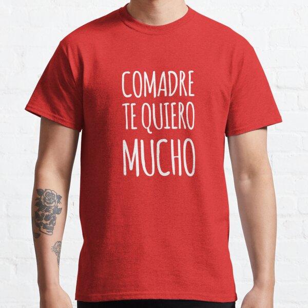 Comadre Te Quiero Mucho - Dia de La Madre - Regalo Classic T-Shirt