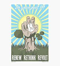 Renew, Rethink, Revolt! Photographic Print
