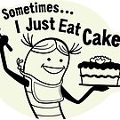 Sometimes...I Just Eat Cakes by Gina Rollason