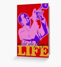 Louis Armstrong - What we play is LIFE Greeting Card