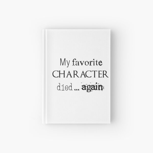 My favorite character died... again Hardcover Journal
