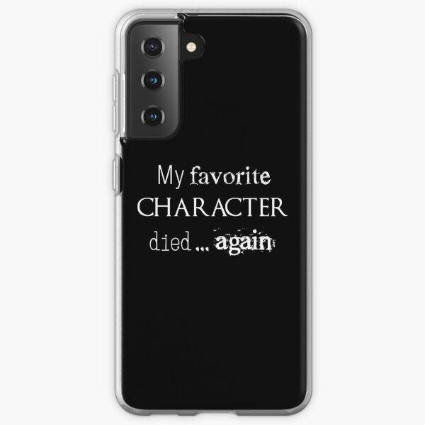 Mon personnage préféré est mort ... à nouveau (blanc) Coque souple Samsung Galaxy