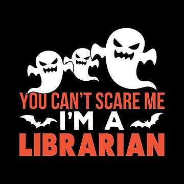 Library - You Can't Scare Me I'm A Librarian by whitneylittrell