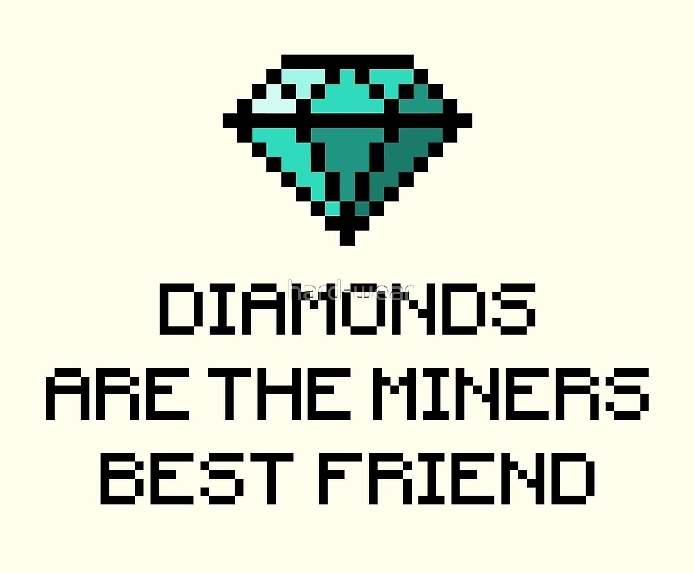 Diamonds are the miners best friend V.1 by hard-wear