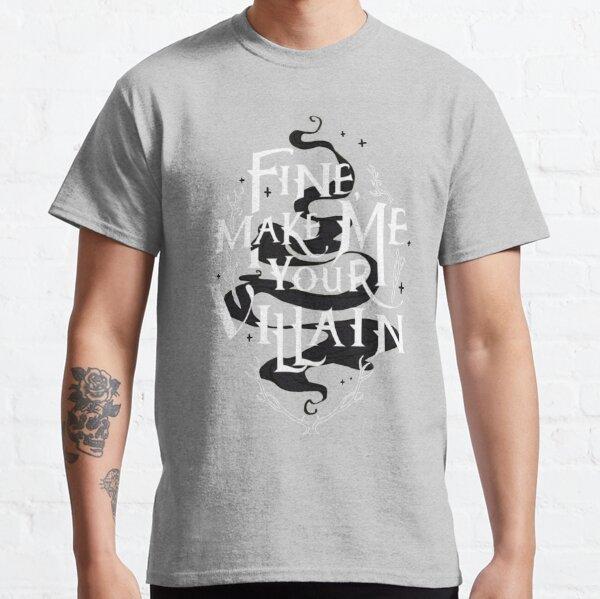 Fine, make me your villain. Classic T-Shirt