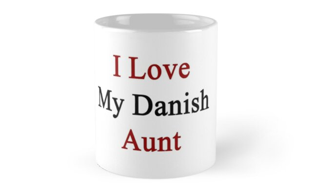 I Love My Danish Aunt by supernova23