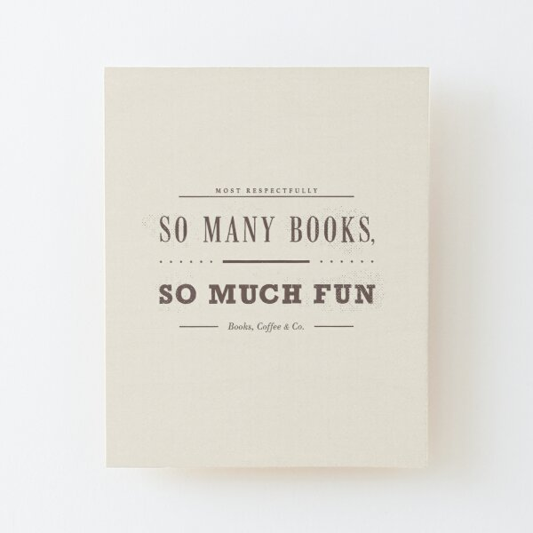 So Many Books So Much Fun (Latte Edition) Wood Mounted Print
