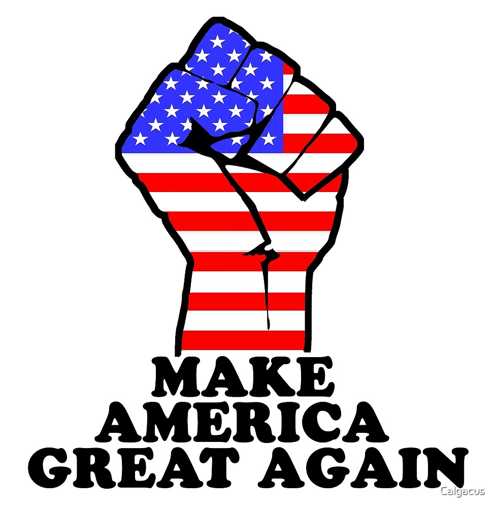MAKE AMERICA GREAT AGAIN - RAISED FIST by Calgacus