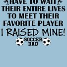 Soccer Dad - I raised my favorite player (Boy - Black print) by pixhunter