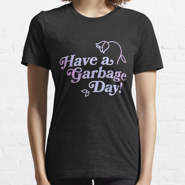 Have a Garbage Day T-Shirts Gift For Fans, For Men and Women Essential T-Shirt
