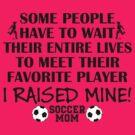 Soccer Mom - I raised my favorite player (Boy - Black print) by pixhunter