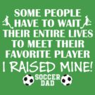 Soccer Dad - I raised my favorite player (Girl - White print) by pixhunter