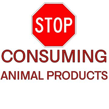 STOP CONSUMING ANIMAL PRODUCTS ANIMALS RIGHTS MESSAGE  by SMALLpaul-