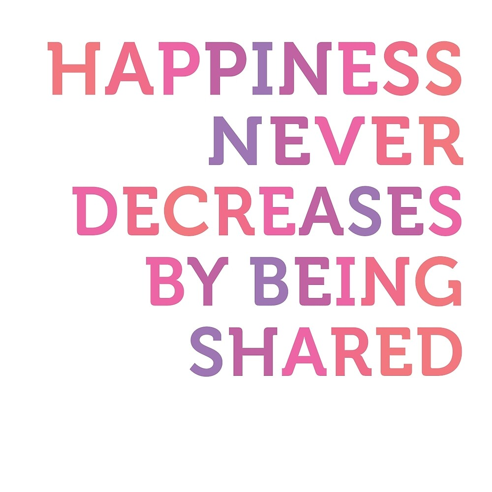 Happiness Never Decreases by lizer
