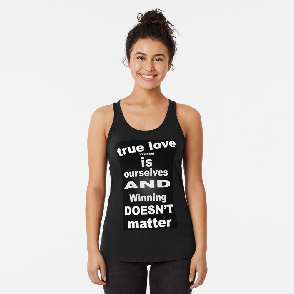 True Love is Ourselves Winning Doesn't Matter with Stolen Underground Logo Racerback Tank Top