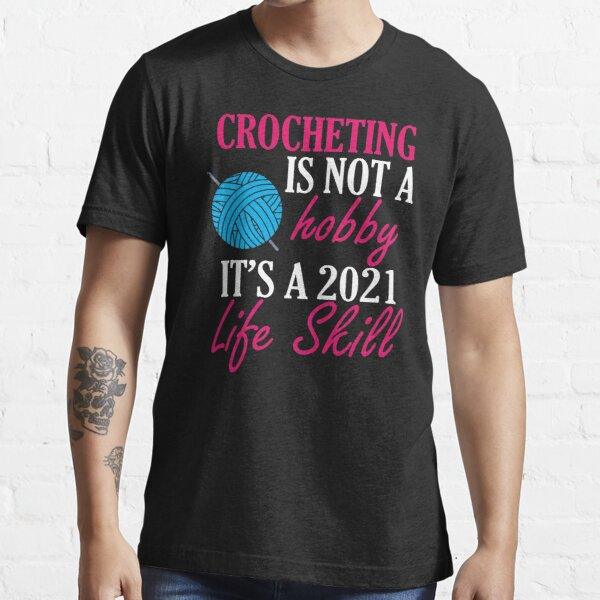 crocheting lover funny gift idea i like hobby Essential T-Shirt