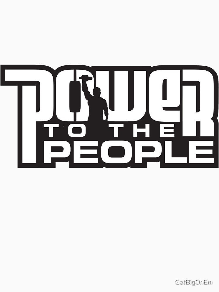 Power To The People - WHITE by GetBigOnEm