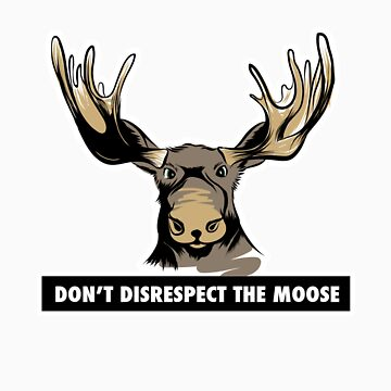 Don't Disrespect the Moose by sparklellama