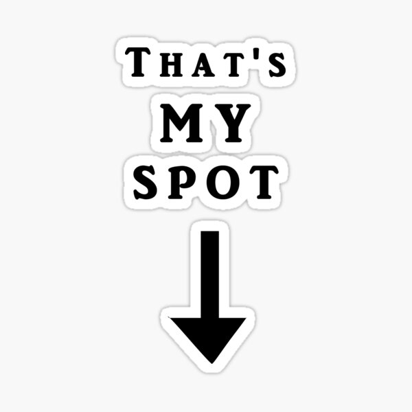 That's my spot Sticker