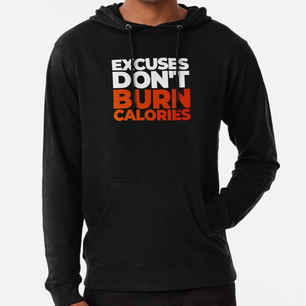 Excuses Don't Burn Calories Lightweight Hoodie