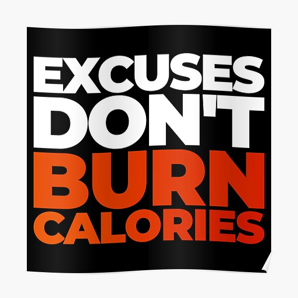 Excuses Don't Burn Calories Poster