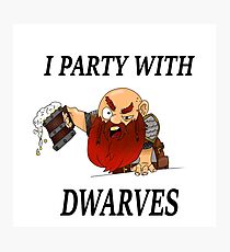 I party with dwarves Photographic Print
