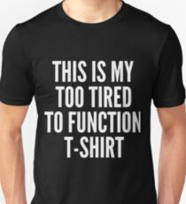 This Is My Too Tired To Function T-Shirt Unisex T-Shirt