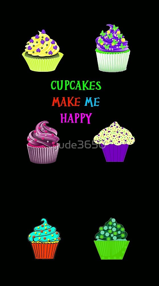 Cupcakes Make Me Happy by jude3650
