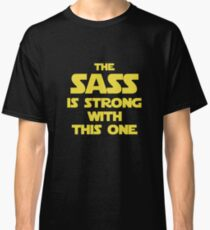 The Sass Is Strong With This One Classic T-Shirt