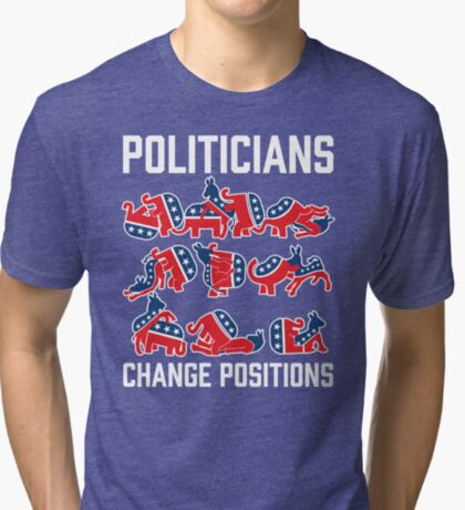 Politicians Change Positions Tri-blend T-Shirt