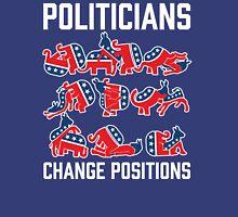 Politicians Change Positions Unisex T-Shirt