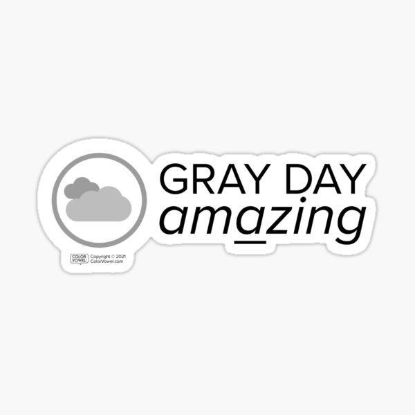 GRAY DAY amazing Sticker