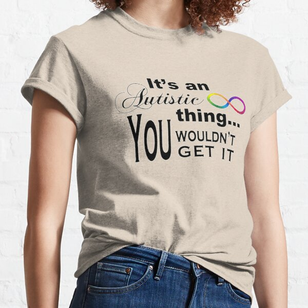 It's an Autistic Thing Classic T-Shirt