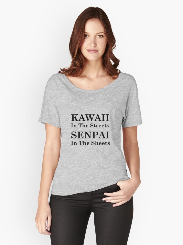 KAWAII in the streets SENPAI in the sheets Women's Relaxed Fit T-Shirt Front