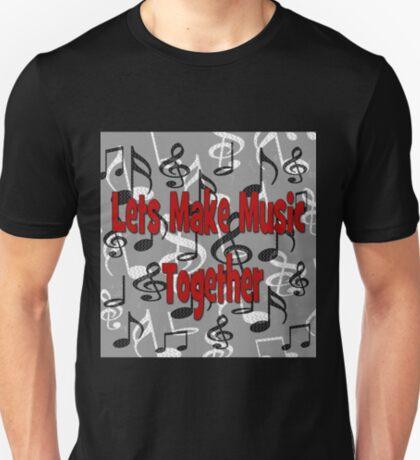Let's Make Music Together T-Shirt